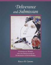 Cover artwork for book: Deliverance and Submission: Evangelical Women and the Negotiation of Patriarchy in South Korea