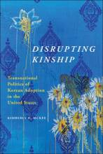 Thumbnail for post: Disrupting Kinship: Transnational Politics of Korean Adoption in the United States