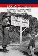 Cover artwork for book: DMZ Crossing: Performing Emotional Citizenship Along the Korean Border