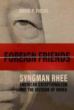 Thumbnail for post: Foreign Friends: Syngman Rhee, American Exceptionalism, and the Division of Korea