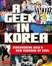 Cover artwork for book: A Geek in Korea: Discovering Asia's New Kingdom of Cool