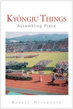 Cover artwork for book: Kyongju Things: Assembling Place
