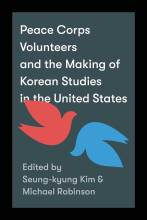 Cover artwork for book: Peace Corps Volunteers and the Making of Korean Studies in the United States