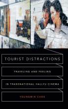 Cover artwork for book: Tourist Distractions: Traveling and Feeling in Transnational Hallyu Cinema