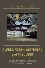Cover artwork for book: Alfred North Whitehead and Yi Yulgok: Toward a Process-Confucian Spirituality in Korea