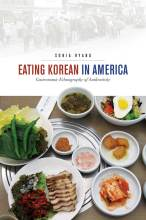 Cover artwork for book: Eating Korean in America: Gastronomic Ethnography of Authenticity