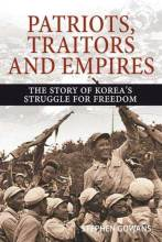 Cover artwork for book: Patriots, Traitors and Empires: The Story of Korea's Struggle for Freedom
