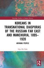 Cover artwork for book: Koreans in Transnational Diasporas of the Russian Far East and Manchuria, 1895–1920: Arirang People