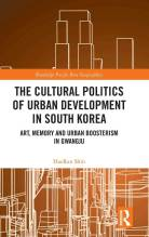 Cover artwork for book: The Cultural Politics of Urban Development in South Korea: Art, Memory and Urban Boosterism in Gwangju