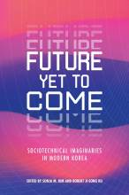 Cover artwork for book: Future Yet to Come: Sociotechnical Imaginaries in Modern Korea
