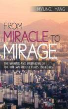Cover artwork for book: From Miracle to Mirage: The Making and Unmaking of the Korean Middle Class, 1960-2015