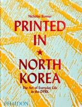 Cover artwork for book: Printed in North Korea: The Art of Everyday Life in the DPRK