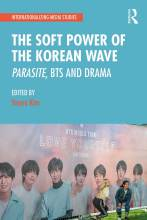 Cover artwork for book: The Soft Power of the Korean Wave: Parasite, BTS and Drama