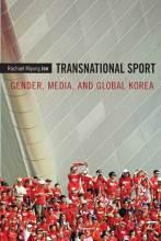 Thumbnail for post: Transnational Sport: Gender, Media, and Global Korea