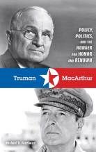 Thumbnail for post: Truman and MacArthur: Policy, Politics, and the Hunger for Honor and Renown