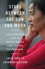 Thumbnail for post: Stars Between the Sun and Moon: One Woman's Life in North Korea and Escape to Freedom