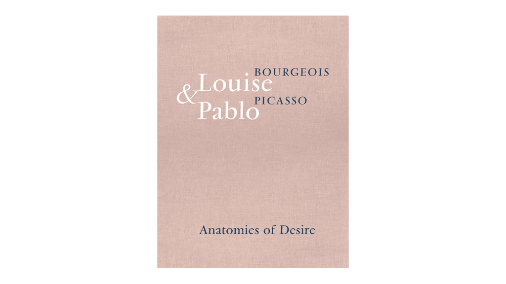 Louise Bourgeois and Pablo Picasso Anatomies of Desire