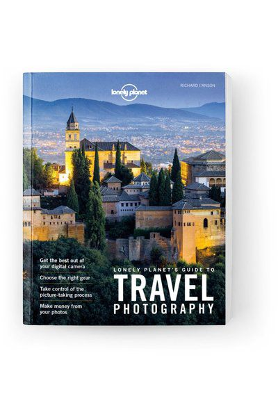 Lonely Planet's Guide to Travel Photography, Edition - 5 by Lonely Planet