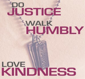 Do justice. Walk humbly. Love kindness.