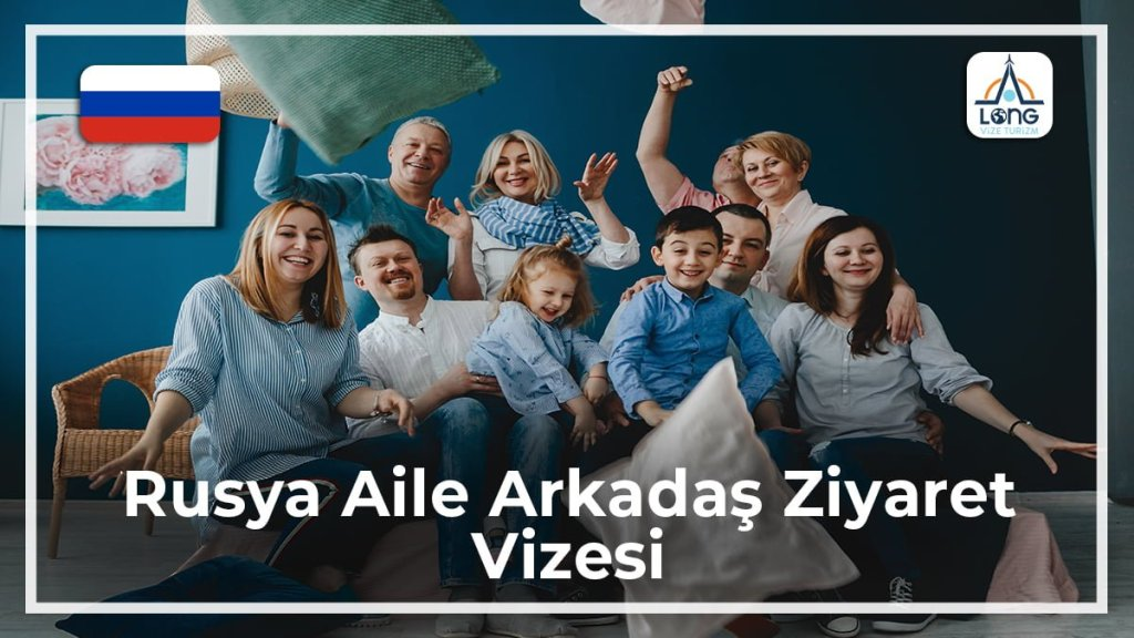 Aile Arkadaş Ziyareti Vizesi Rusya