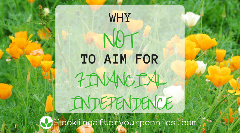 Why NOT To Aim For Financial Independence