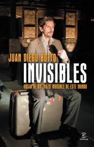 Un Trozo Invisible De Este Mundo by Juan Diego Botto