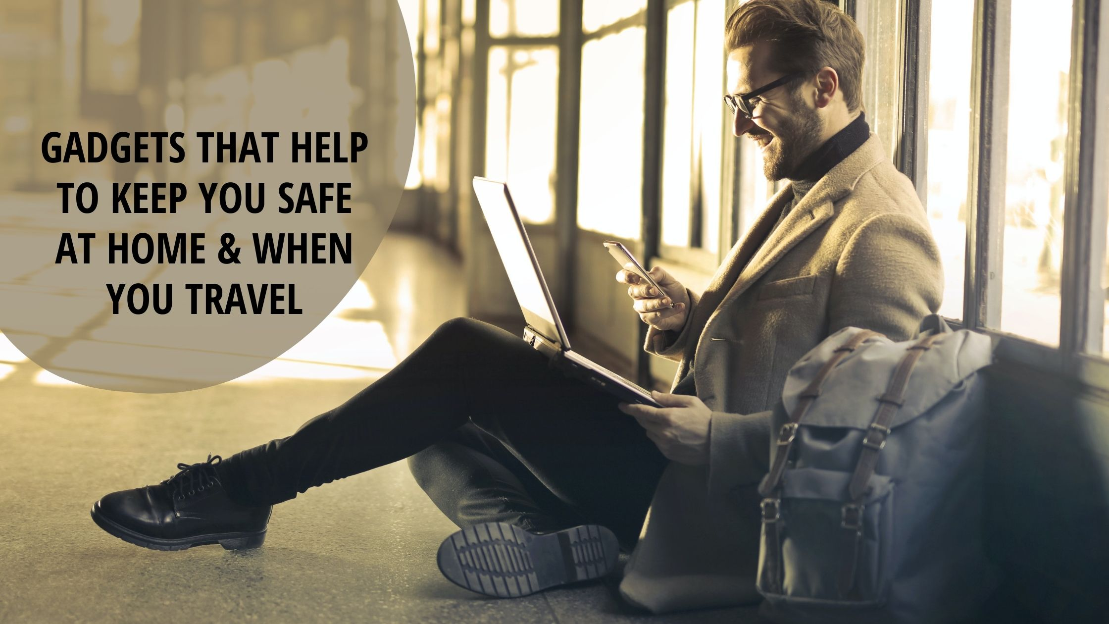 Gadgets That Help to Keep You Safe at Home & When You Travel | Looknwalk