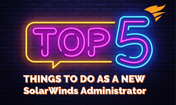 Top 5 things to do as a new SolarWinds administrator