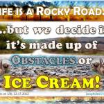 Life's a rocky road: but our perspective makes it full of obstacles, or full of ice-cream!
