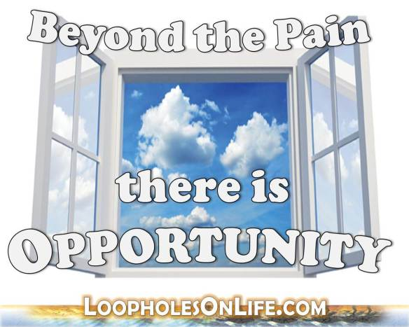see through the pain, and into the window of opportunity