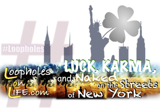 Luck, Karma, & Naked on the Streets of New York!