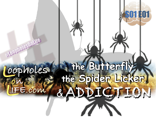 """The Butterfly, the Spider licker, and Addiction!"""