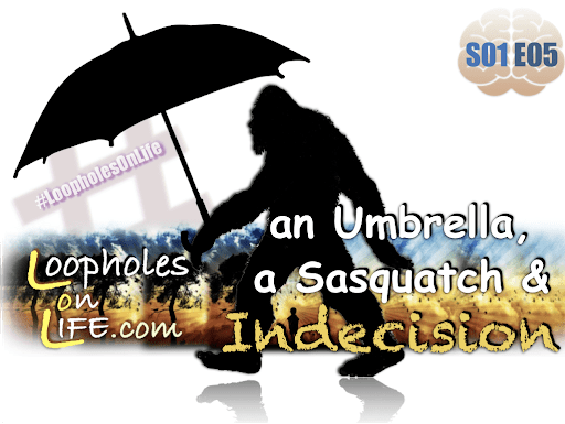 """An Umbrella, a Sasquatch, and Indecision!"""
