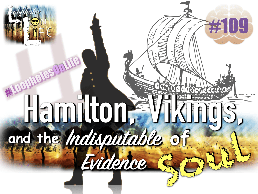 """Hamilton, Vikings, and the Indisputable Evidence of Soul!"" #109"