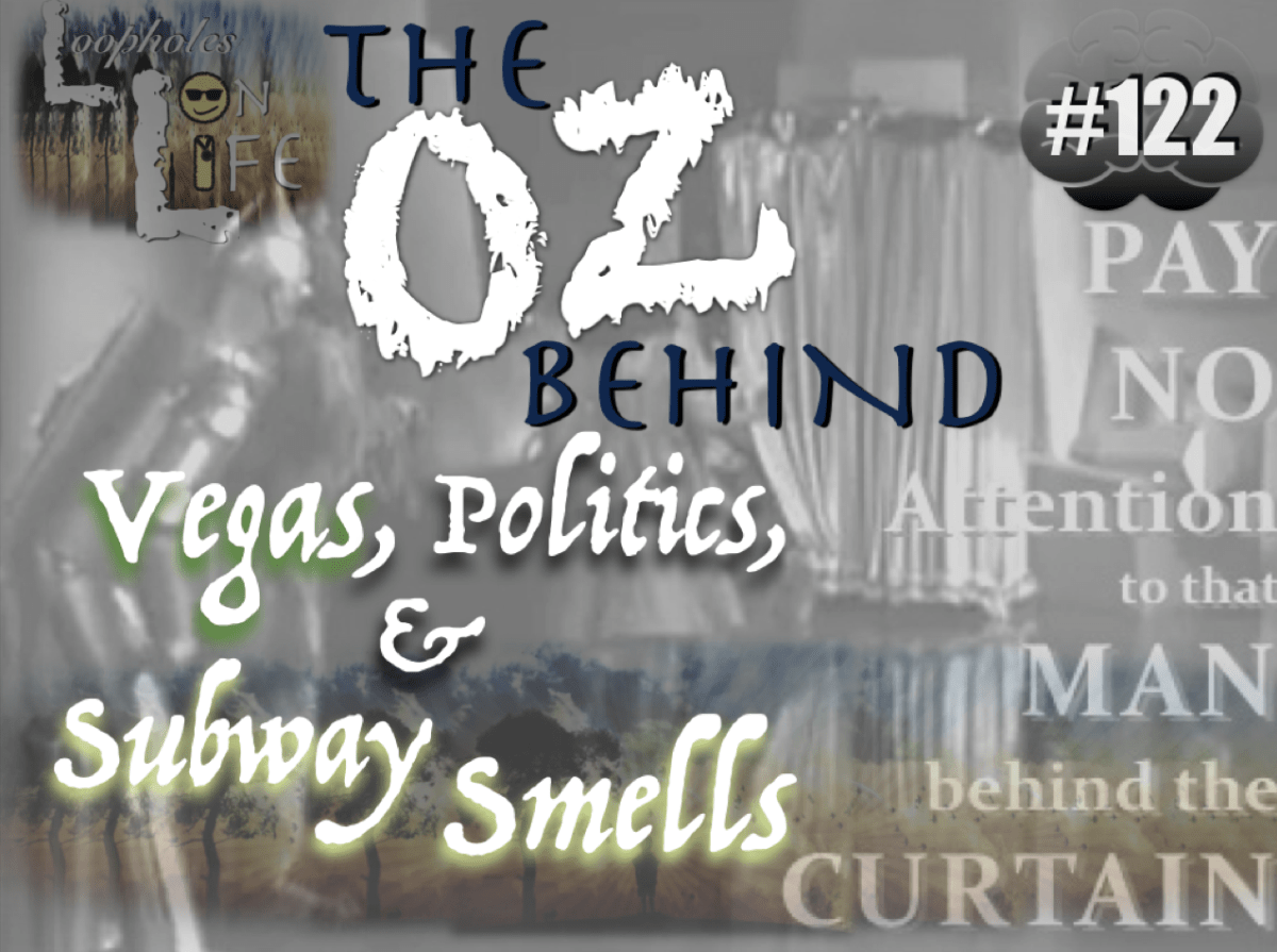 "#122 ""The Oz Behind Vegas, Politics, and Subway Smells!"""
