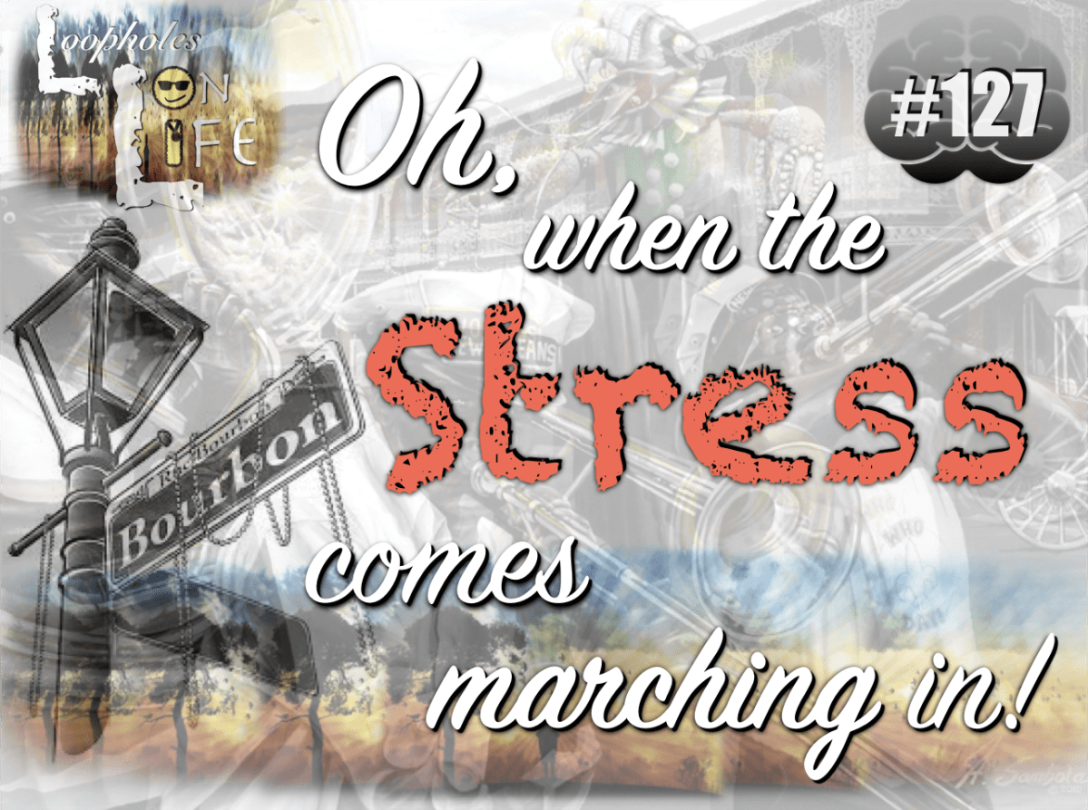 """Oh, When the STRESS Comes Marching In!"" #127"
