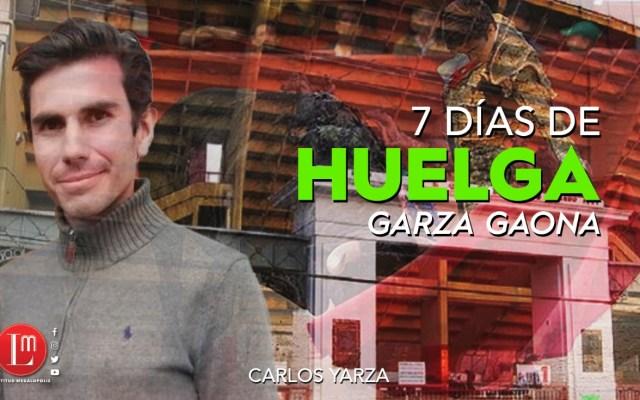 Garza Gaona cumple siete días en huelga