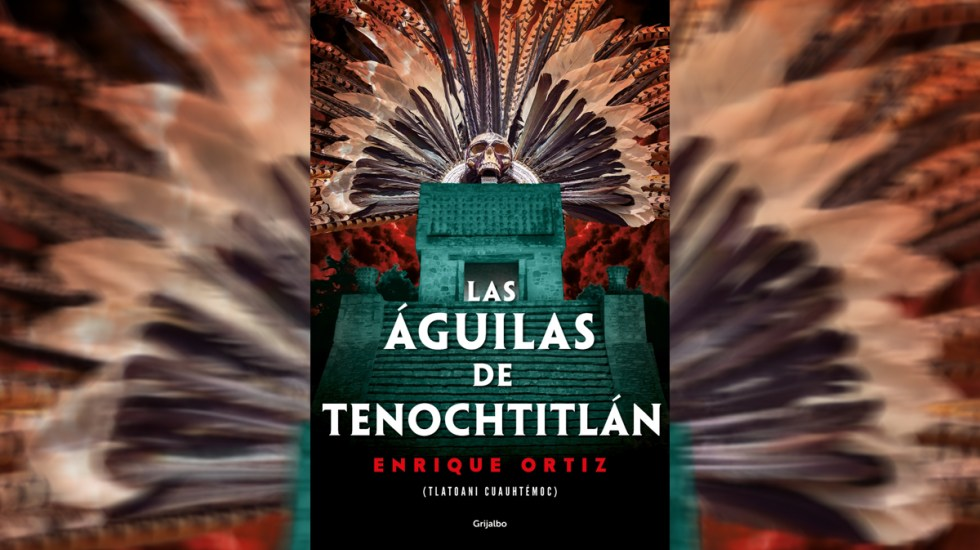 'Las Águilas de Tenochtitlán', la nueva novela épica del México prehispánico - Novela Las águilas de Tenochtitlán