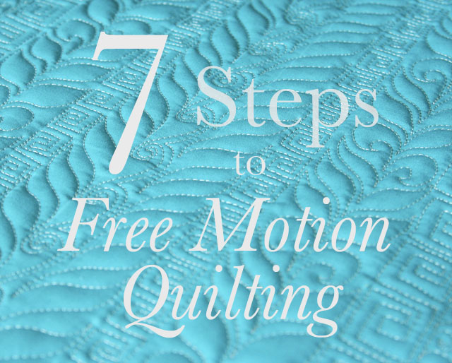 Seven Steps to Free Motion Quilting