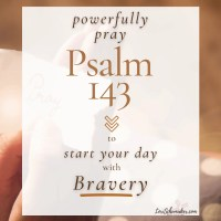 Powerfully Pray Psalm 143 to Start Your Day With Bravery