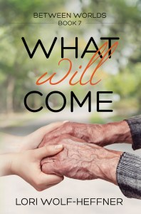 A pair of young hands holds a pair of old hands. The cover of Between Worlds 7: What Will Come, by Lori Wolf-Heffner