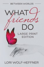 The cover for the large print edition of Between Worlds 4: What Friends Do