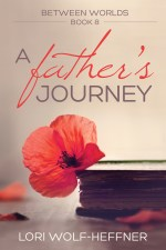 Book cover for Between Worlds 8: A Father's Journey, by Lori Wolf-Heffner