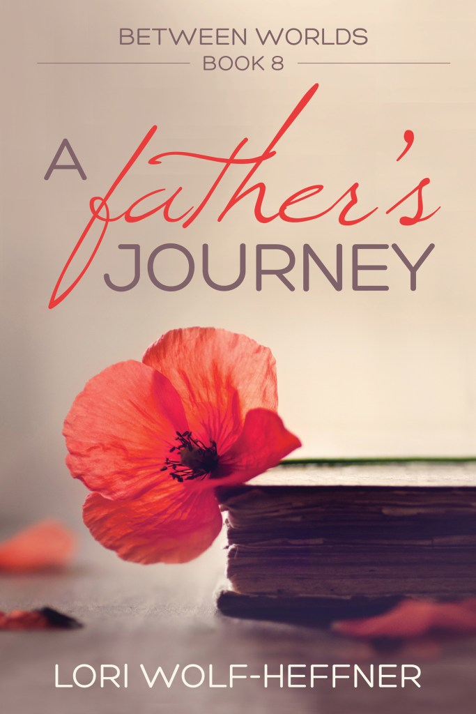Cover for Between Worlds 8: A Father's Journey, by Lori Wolf-Heffner. A poppy rests on the edge of an old book.