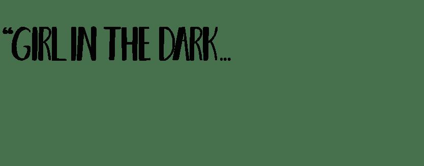 girl in the dark...