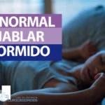 ES NORMAL HABLAR DORMIDO