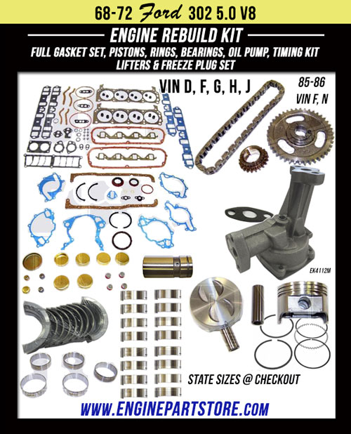 68-72 Ford 302 5.0 V8 engine rebuild kit. Full gasket set, pistons, rings, bearings, lifters, freeze plugs, oil pump and timing set. Fits many models, plus 85-86 Bronco, E series Van, F Series trucks. Best prices, Free shipping.