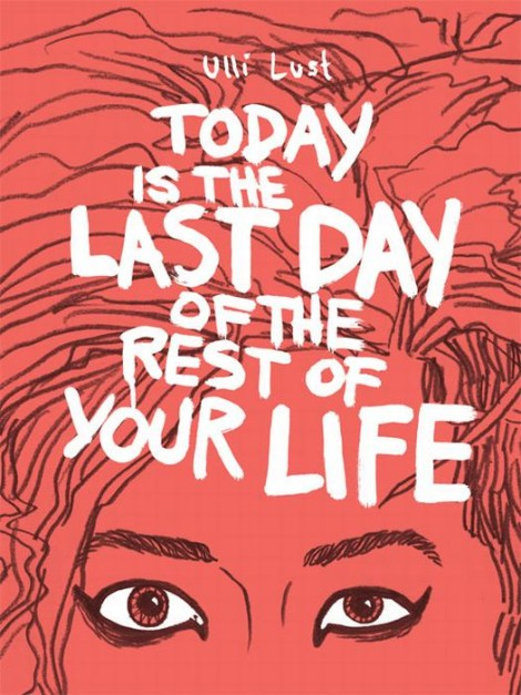 Today is the Last Day of the Rest of Your Life Ulli Lust