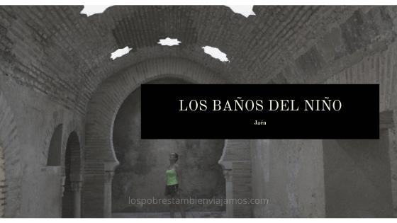 Los Baños del Niño en Jaén | un imprescindible en la capital jienense