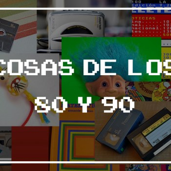Cosas de los 80 y 90